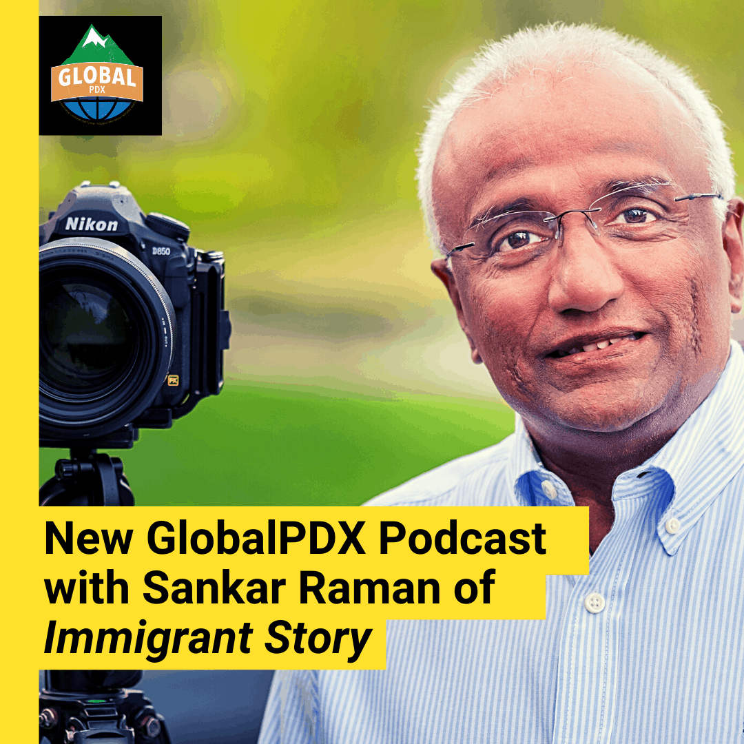 New GlobalPDX Podcast with Sankar Raman of Immigrant Story
